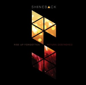 Shineback - Rise Up Forgotten, Return Destroyed